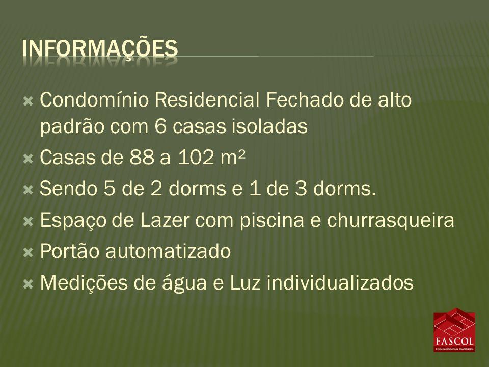 Condomínio Residencial Fechado de alto padrão com 6 casas isoladas Casas de 88 a 102 m² Sendo 5 de 2 dorms e 1 de 3 dorms. Espaço de Lazer com piscina