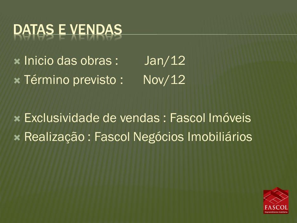 Inicio das obras : Jan/12 Término previsto : Nov/12 Exclusividade de vendas : Fascol Imóveis Realização : Fascol Negócios Imobiliários