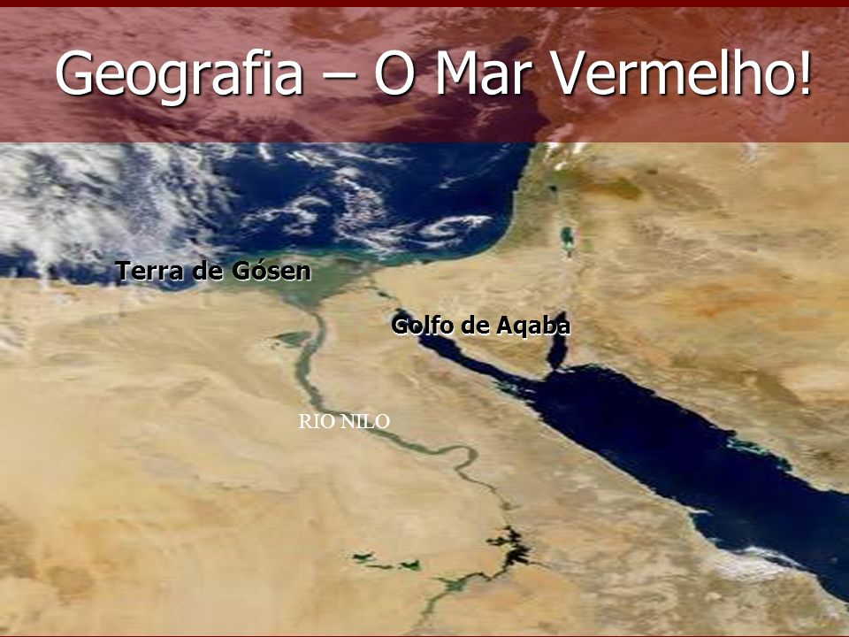 Golfo de Aqaba Terra de Gósen Geografia – O Mar Vermelho! RIO NILO
