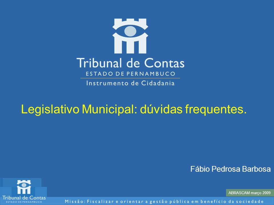 Legislativo Municipal: dúvidas frequentes. ABRASCAM março 2009 Fábio Pedrosa Barbosa