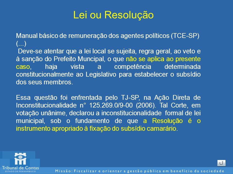 Lei ou Resolução Manual básico de remuneração dos agentes políticos (TCE-SP) (...) Deve-se atentar que a lei local se sujeita, regra geral, ao veto e