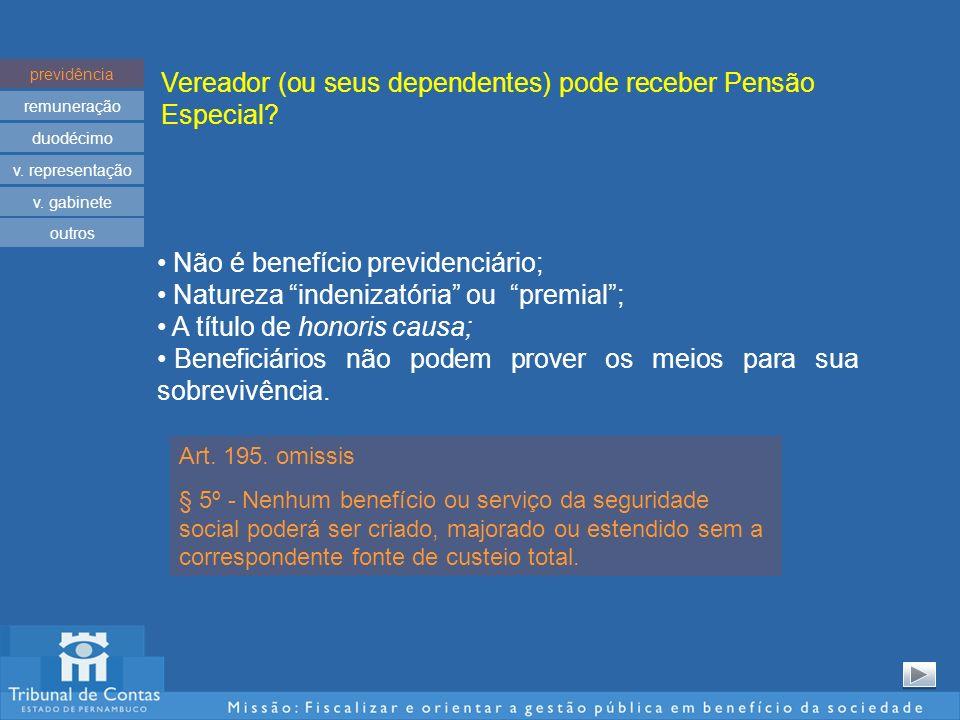 Vereador (ou seus dependentes) pode receber Pensão Especial? previdência remuneração duodécimo v. representação v. gabinete Não é benefício previdenci