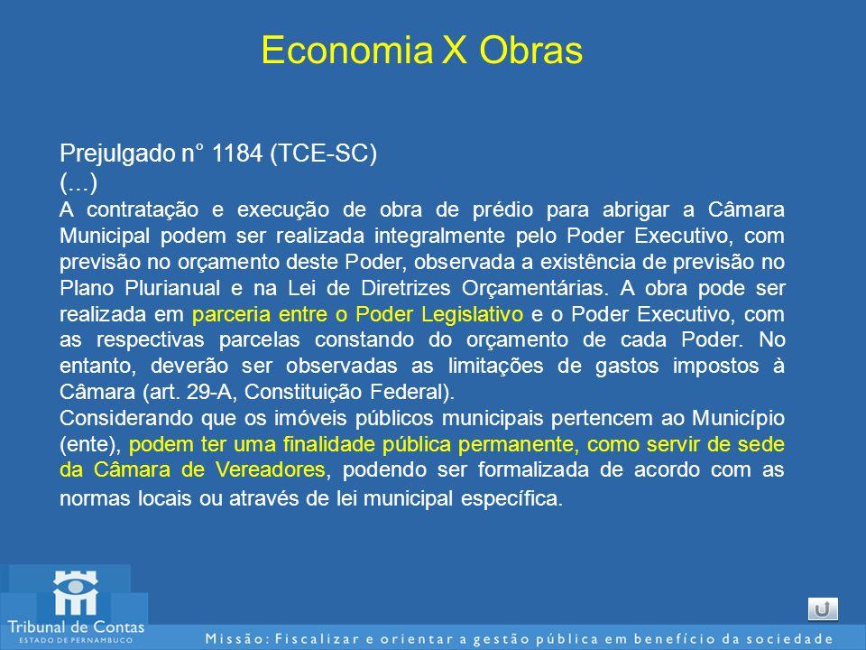 Economia X Obras Prejulgado n° 1184 (TCE-SC) (...) A contratação e execução de obra de prédio para abrigar a Câmara Municipal podem ser realizada inte