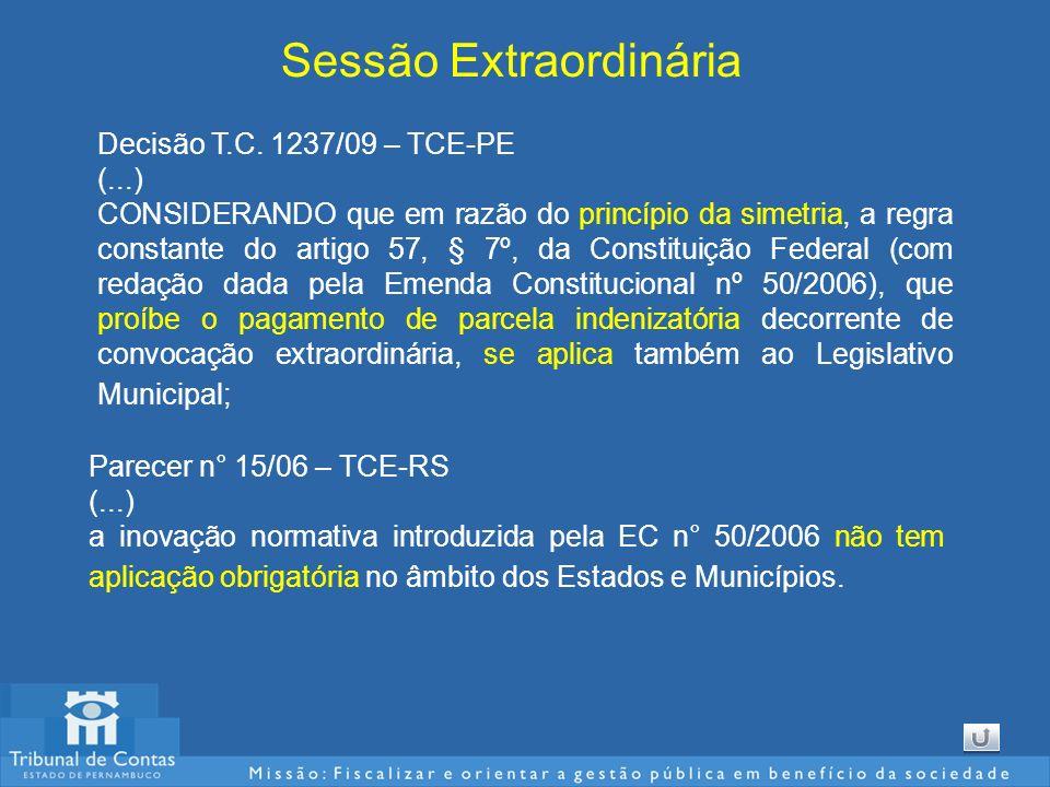 Sessão Extraordinária Decisão T.C. 1237/09 – TCE-PE (...) CONSIDERANDO que em razão do princípio da simetria, a regra constante do artigo 57, § 7º, da