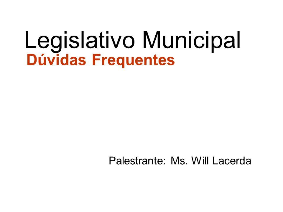 Palestrante: Ms. Will Lacerda Dúvidas Frequentes Legislativo Municipal