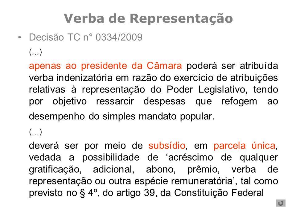 Decisão TC n° 0334/2009 (...) apenas ao presidente da Câmara poderá ser atribuída verba indenizatória em razão do exercício de atribuições relativas à