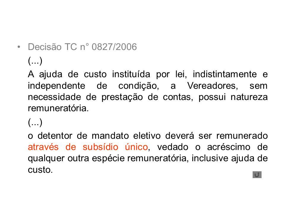 Decisão TC n° 0827/2006 (...) A ajuda de custo instituída por lei, indistintamente e independente de condição, a Vereadores, sem necessidade de presta