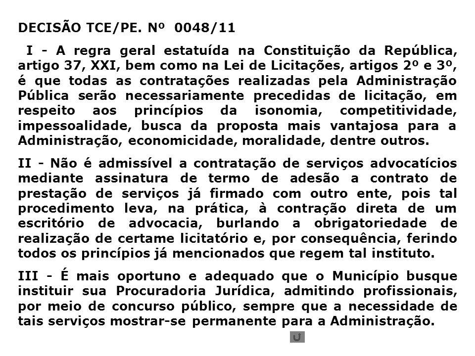 DECISÃO TCE/PE. Nº 0048/11 I - A regra geral estatuída na Constituição da República, artigo 37, XXI, bem como na Lei de Licitações, artigos 2º e 3º, é