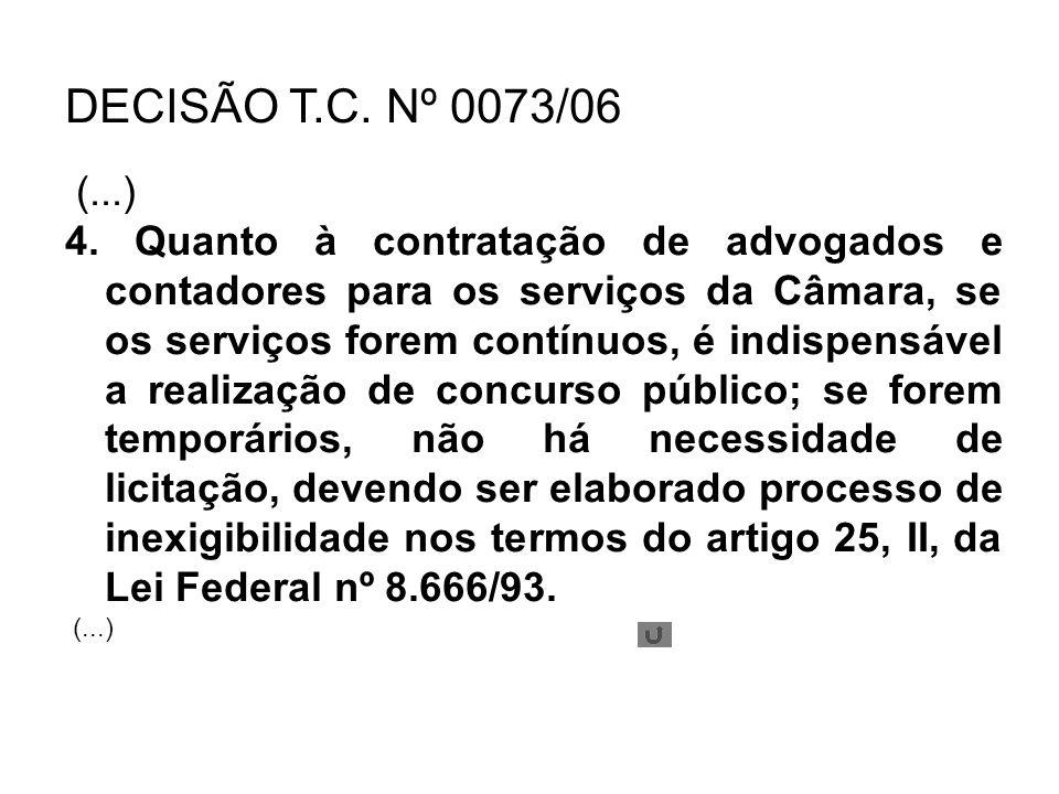 DECISÃO T.C. Nº 0073/06 (...) 4. Quanto à contratação de advogados e contadores para os serviços da Câmara, se os serviços forem contínuos, é indispen