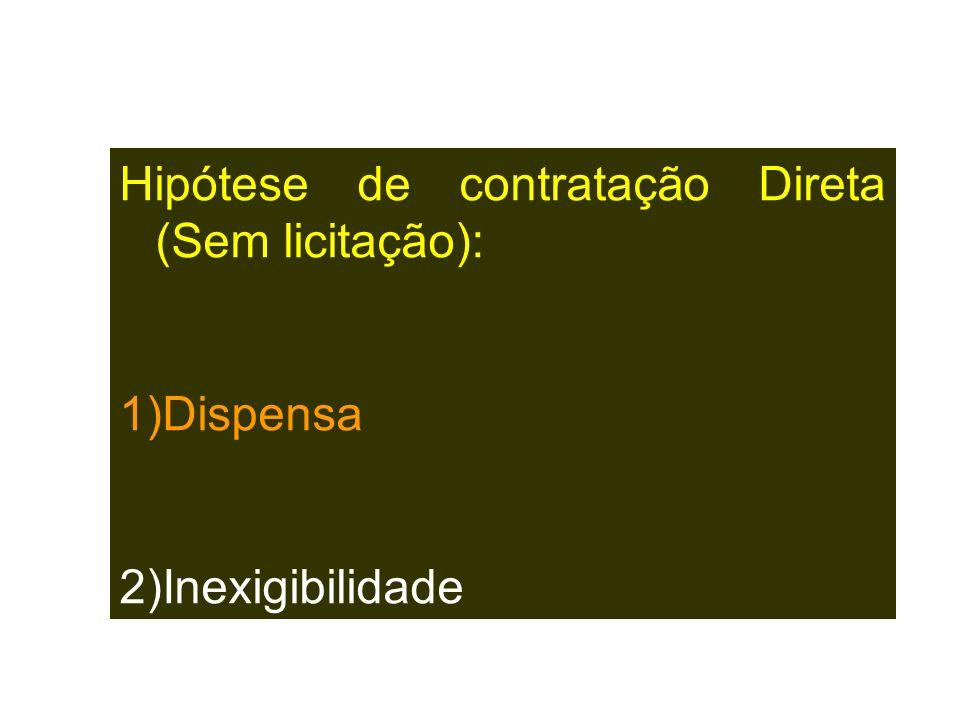 Hipótese de contratação Direta (Sem licitação): 1)Dispensa 2)Inexigibilidade