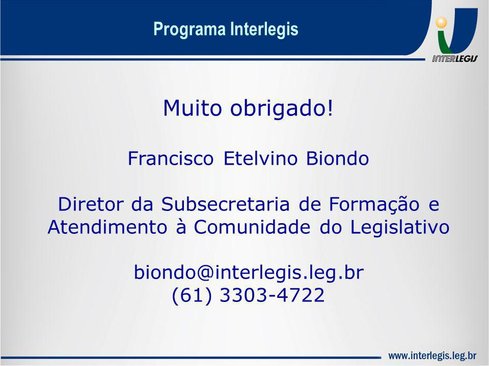 Muito obrigado! Francisco Etelvino Biondo Diretor da Subsecretaria de Formação e Atendimento à Comunidade do Legislativo biondo@interlegis.leg.br (61)