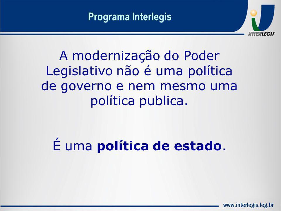 A modernização do Poder Legislativo não é uma política de governo e nem mesmo uma política publica. É uma política de estado. Programa Interlegis