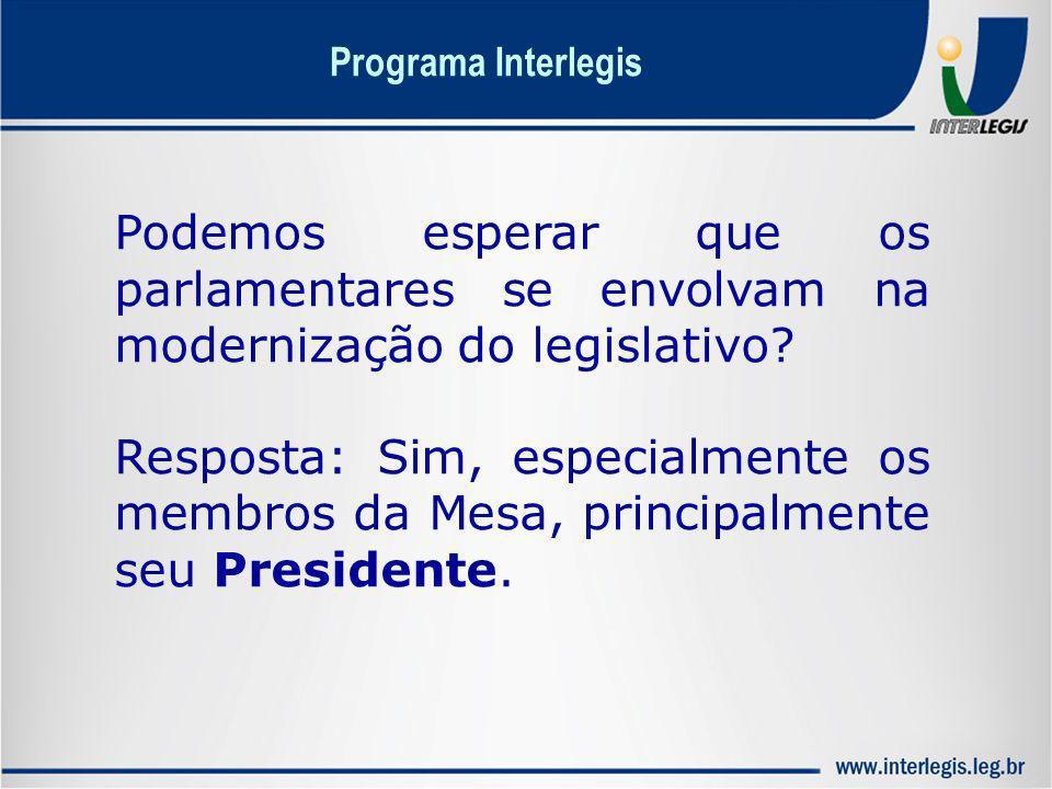 Podemos esperar que os parlamentares se envolvam na modernização do legislativo? Resposta: Sim, especialmente os membros da Mesa, principalmente seu P