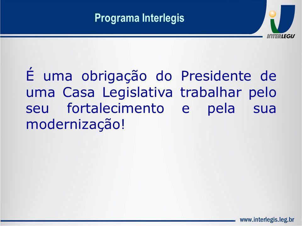 É uma obrigação do Presidente de uma Casa Legislativa trabalhar pelo seu fortalecimento e pela sua modernização! Programa Interlegis
