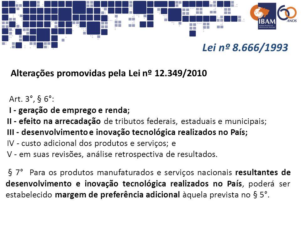 Lei nº 8.666/1993 Alterações promovidas pela Lei nº 12.349/2010 Art. 3°, § 6°: I - geração de emprego e renda; II - efeito na arrecadação de tributos