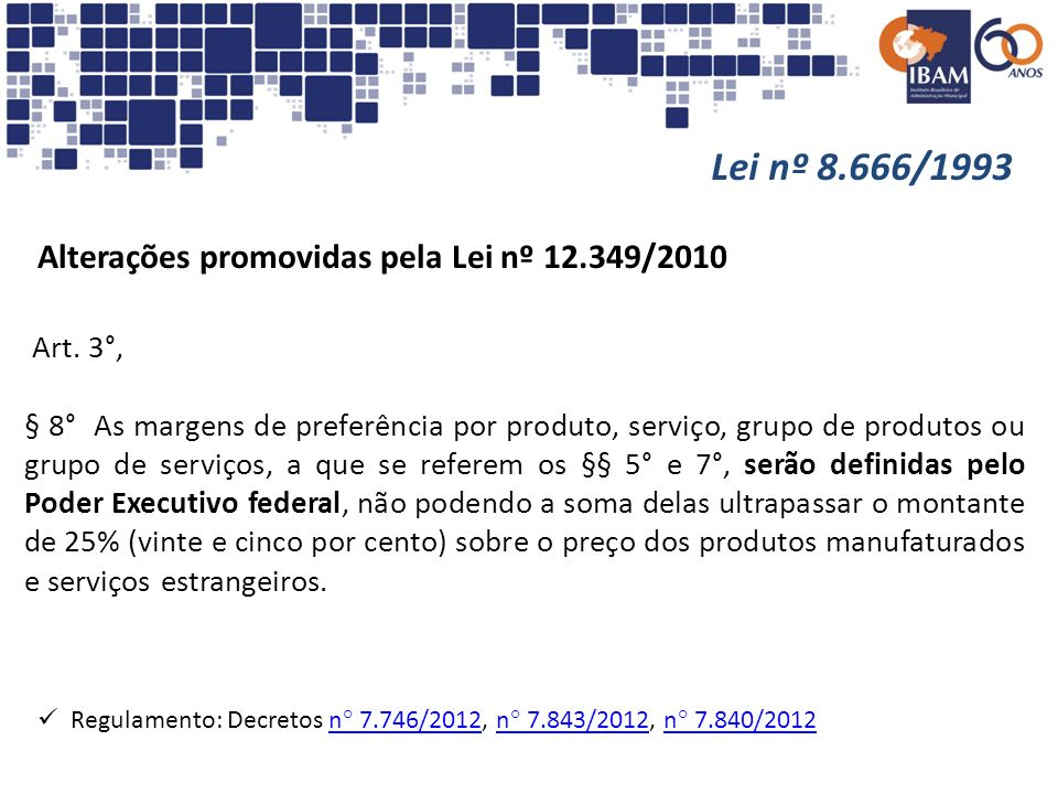 Lei nº 8.666/1993 Alterações promovidas pela Lei nº 12.349/2010 Art. 3°, § 8° As margens de preferência por produto, serviço, grupo de produtos ou gru