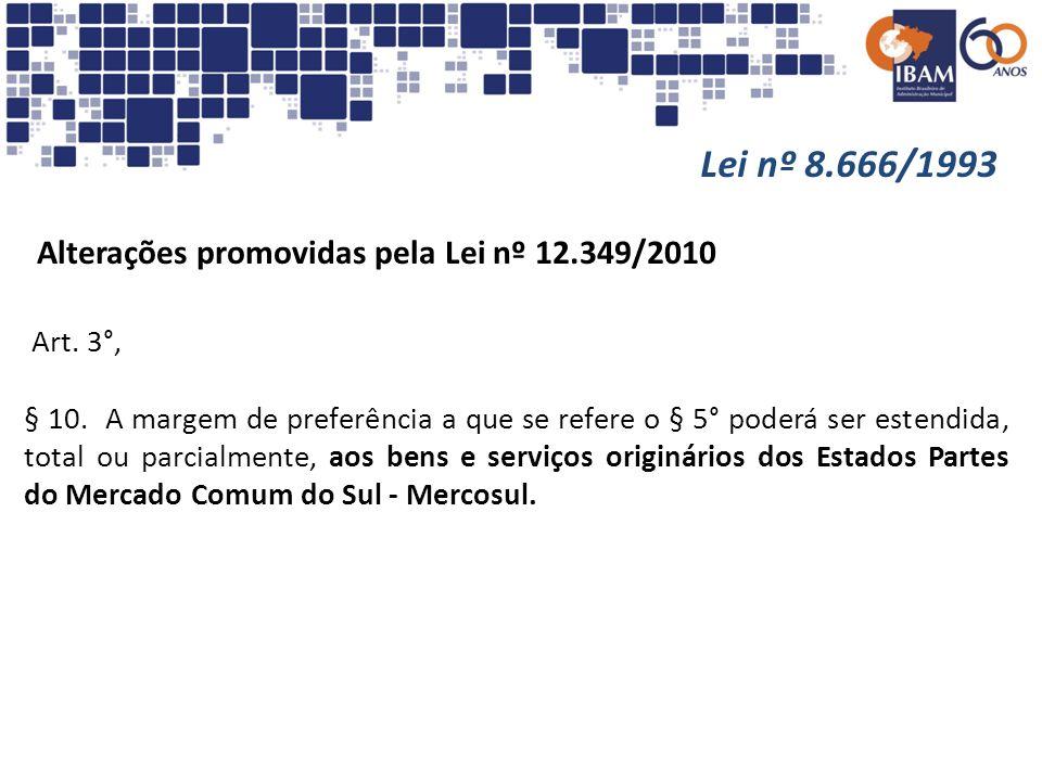 Lei nº 8.666/1993 Alterações promovidas pela Lei nº 12.349/2010 Art. 3°, § 10. A margem de preferência a que se refere o § 5° poderá ser estendida, to