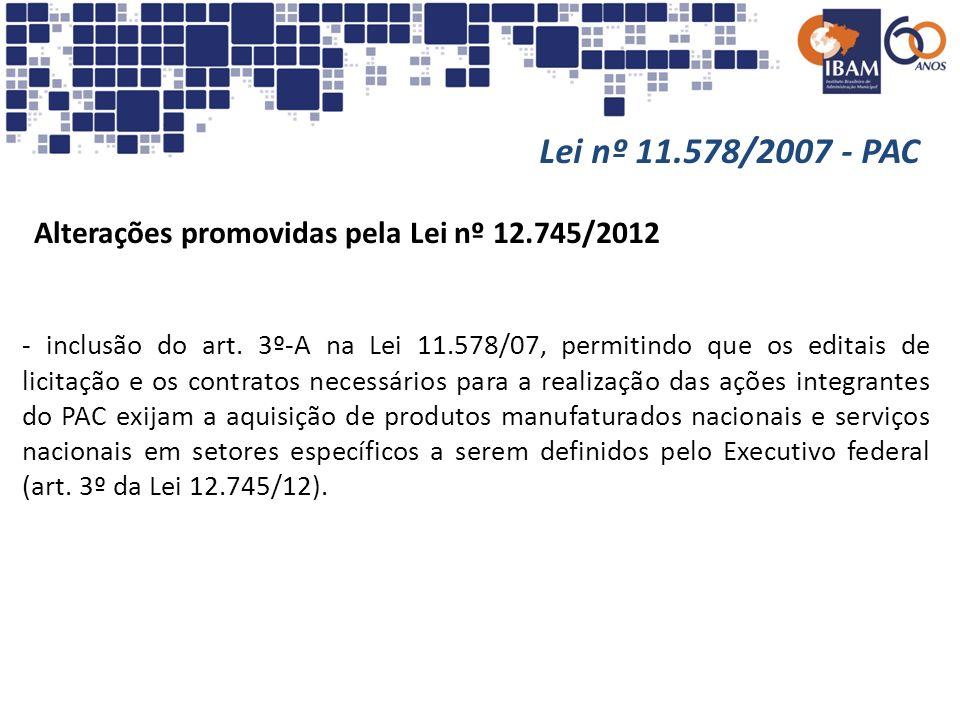 Lei nº 11.578/2007 - PAC Alterações promovidas pela Lei nº 12.745/2012 - inclusão do art. 3º-A na Lei 11.578/07, permitindo que os editais de licitaçã