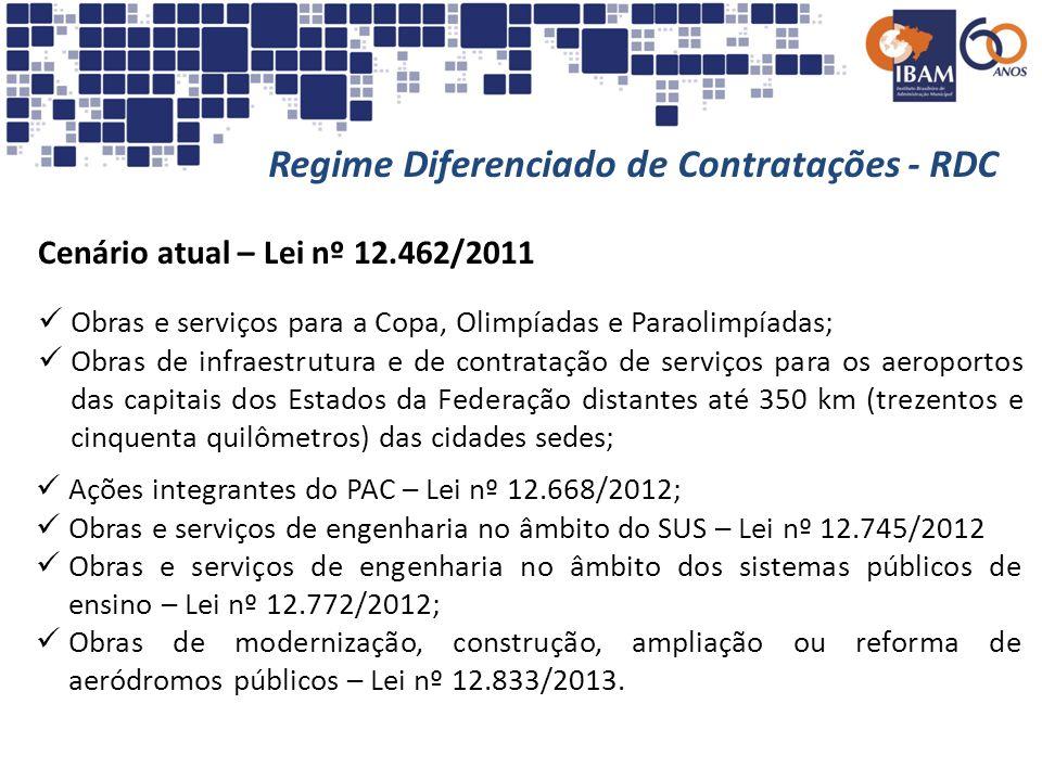 Regime Diferenciado de Contratações - RDC Cenário atual – Lei nº 12.462/2011 Obras e serviços para a Copa, Olimpíadas e Paraolimpíadas; Obras de infra