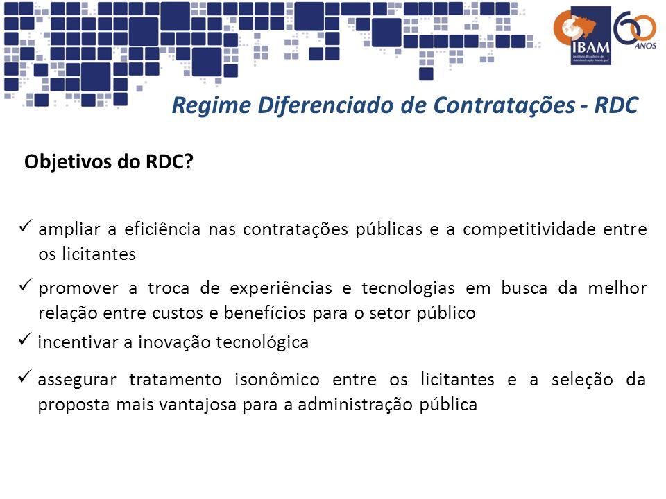 Regime Diferenciado de Contratações - RDC Objetivos do RDC? ampliar a eficiência nas contratações públicas e a competitividade entre os licitantes pro
