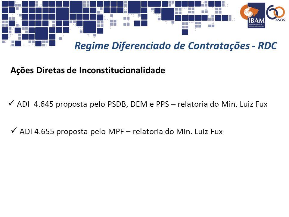 Regime Diferenciado de Contratações - RDC Ações Diretas de Inconstitucionalidade ADI 4.645 proposta pelo PSDB, DEM e PPS – relatoria do Min. Luiz Fux