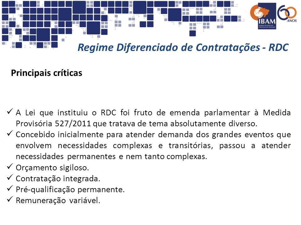 Regime Diferenciado de Contratações - RDC Principais críticas A Lei que instituiu o RDC foi fruto de emenda parlamentar à Medida Provisória 527/2011 q