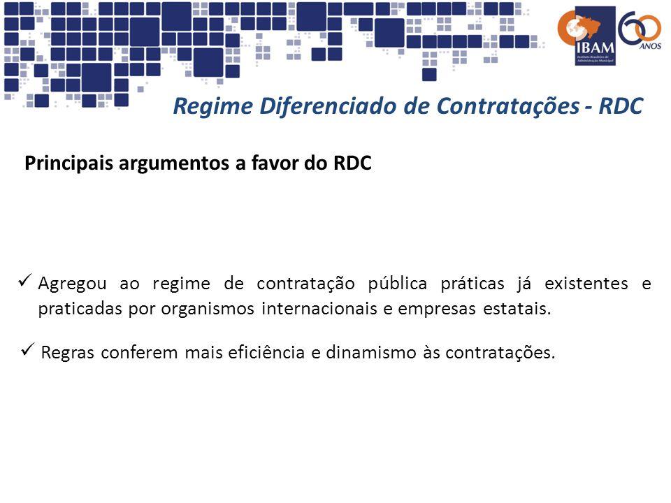 Regime Diferenciado de Contratações - RDC Principais argumentos a favor do RDC Agregou ao regime de contratação pública práticas já existentes e prati