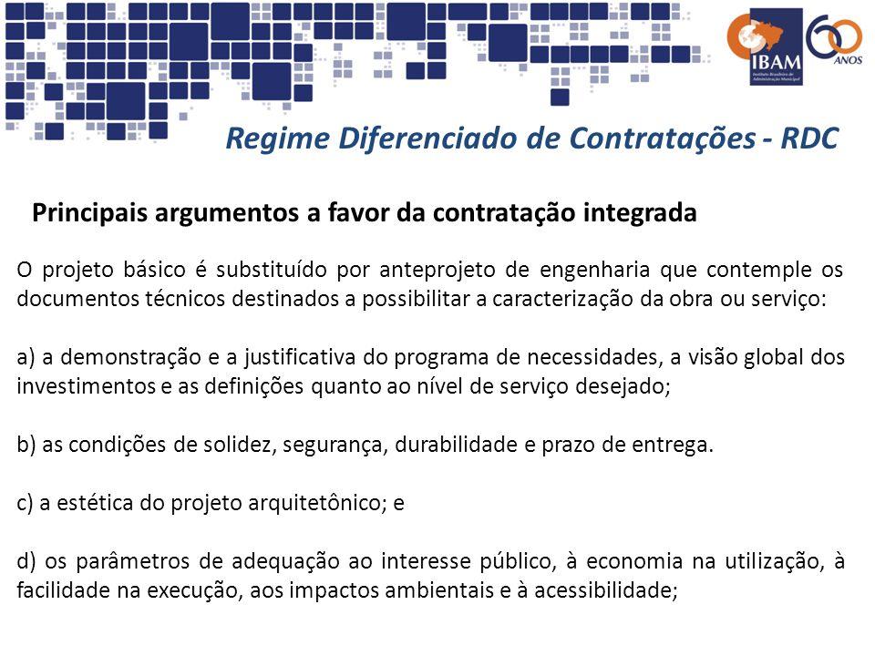 Regime Diferenciado de Contratações - RDC Principais argumentos a favor da contratação integrada O projeto básico é substituído por anteprojeto de eng