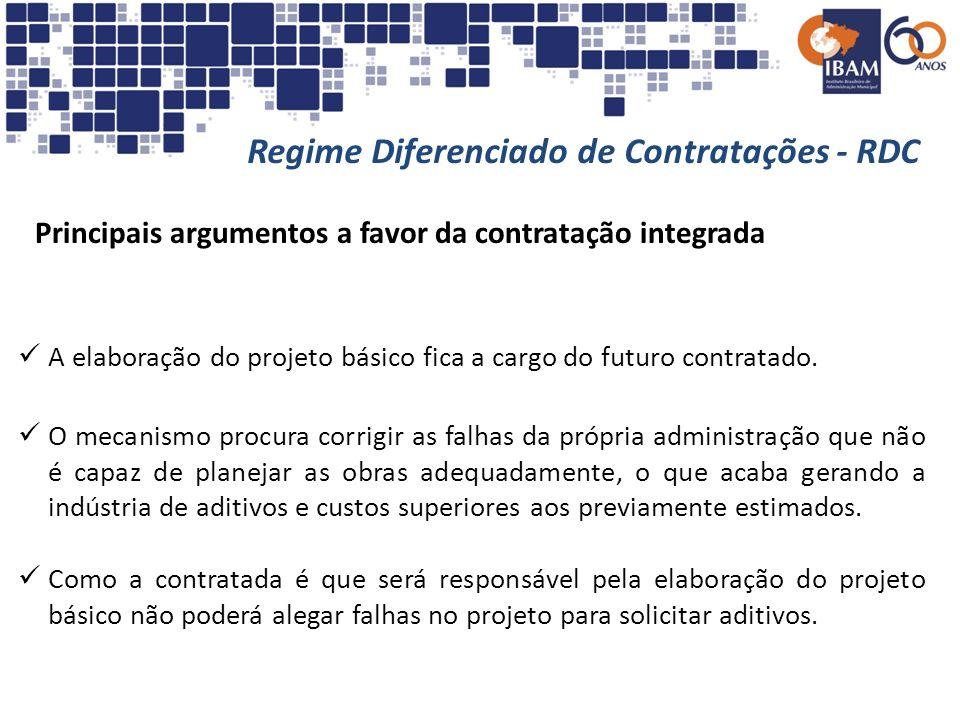 Regime Diferenciado de Contratações - RDC Principais argumentos a favor da contratação integrada A elaboração do projeto básico fica a cargo do futuro