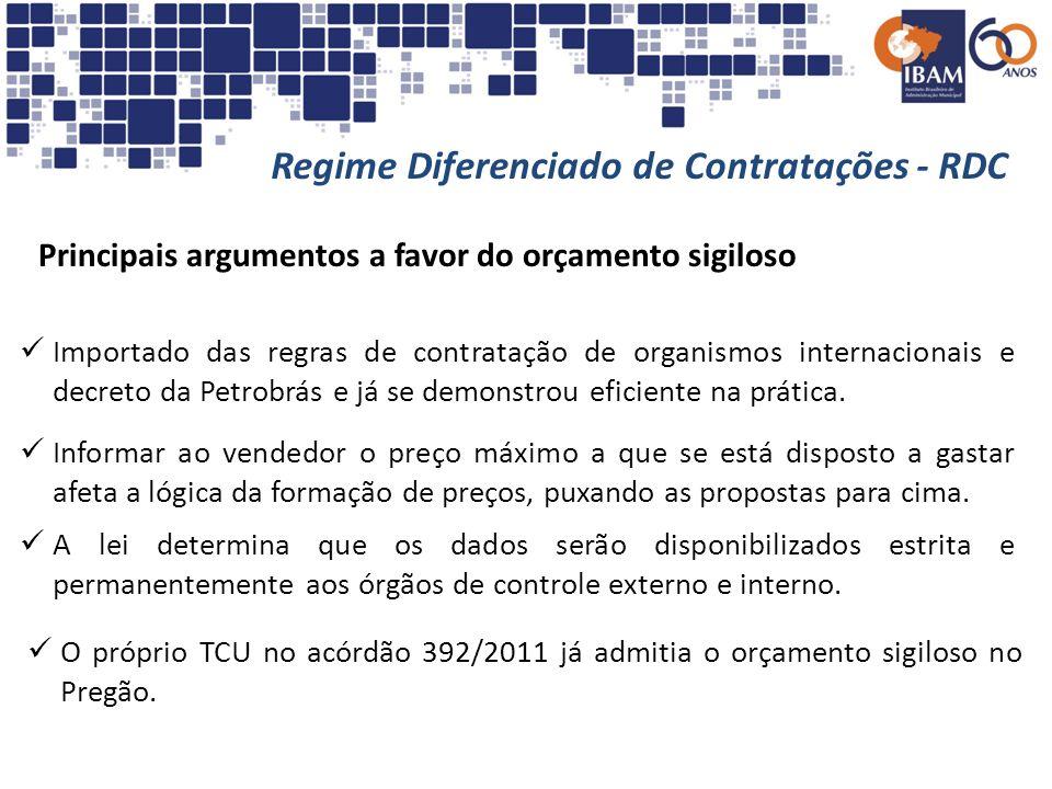 Regime Diferenciado de Contratações - RDC Principais argumentos a favor do orçamento sigiloso Importado das regras de contratação de organismos intern