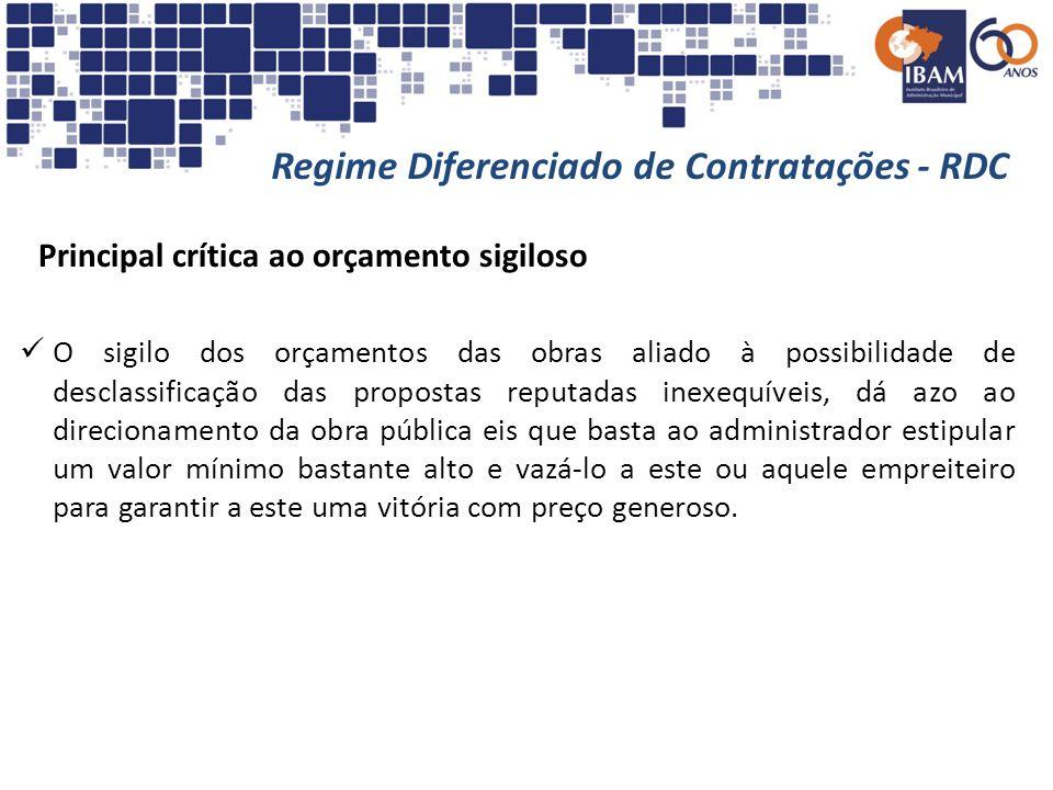 Regime Diferenciado de Contratações - RDC Principal crítica ao orçamento sigiloso O sigilo dos orçamentos das obras aliado à possibilidade de desclass