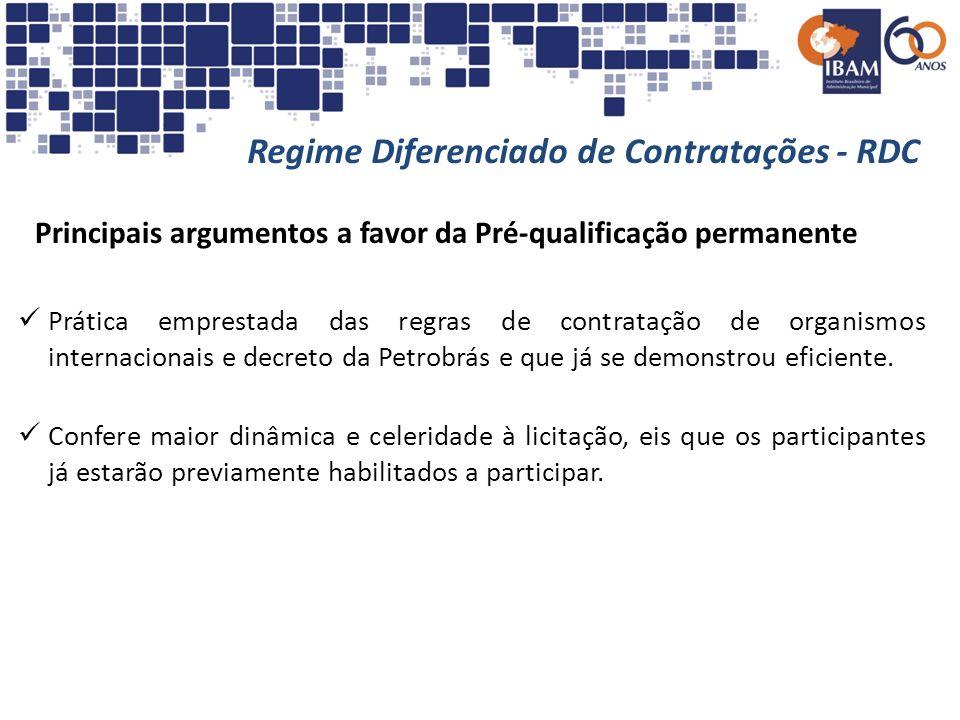 Regime Diferenciado de Contratações - RDC Principais argumentos a favor da Pré-qualificação permanente Prática emprestada das regras de contratação de