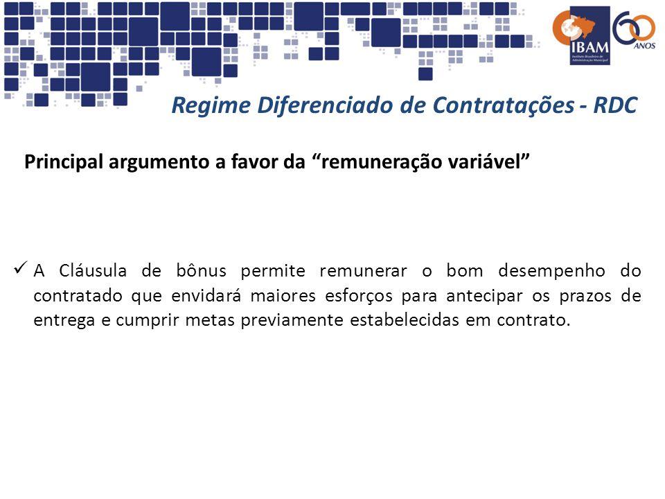 Regime Diferenciado de Contratações - RDC Principal argumento a favor da remuneração variável A Cláusula de bônus permite remunerar o bom desempenho d