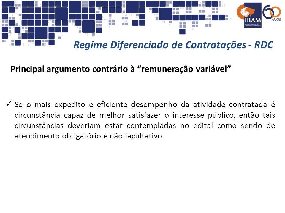 Regime Diferenciado de Contratações - RDC Principal argumento contrário à remuneração variável Se o mais expedito e eficiente desempenho da atividade