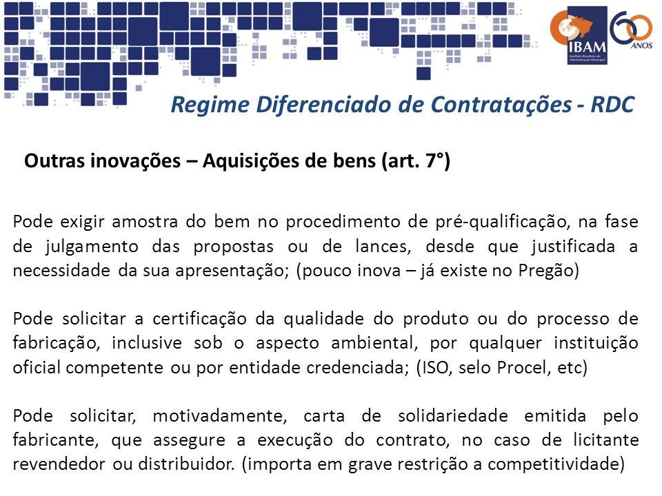 Regime Diferenciado de Contratações - RDC Outras inovações – Aquisições de bens (art. 7°) Pode exigir amostra do bem no procedimento de pré-qualificaç