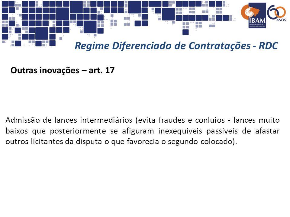 Regime Diferenciado de Contratações - RDC Outras inovações – art. 17 Admissão de lances intermediários (evita fraudes e conluios - lances muito baixos