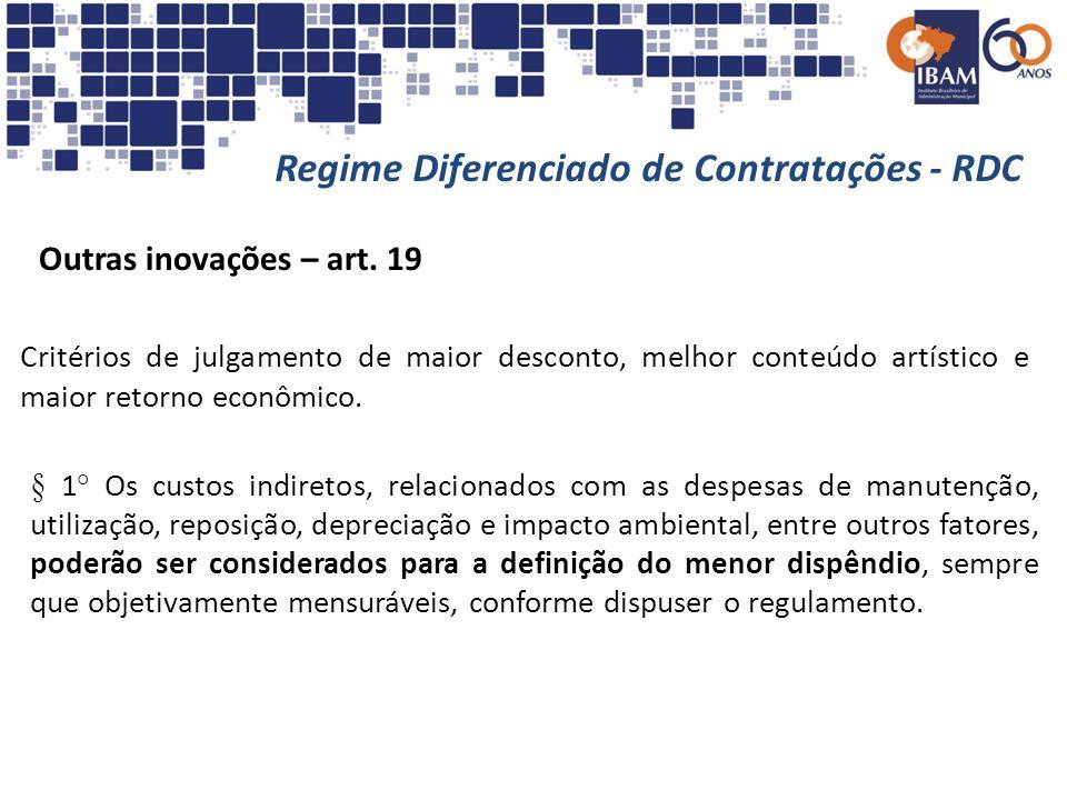 Regime Diferenciado de Contratações - RDC Outras inovações – art. 19 Critérios de julgamento de maior desconto, melhor conteúdo artístico e maior reto