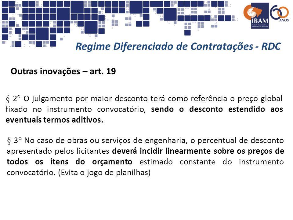 Regime Diferenciado de Contratações - RDC Outras inovações – art. 19 § 2° O julgamento por maior desconto terá como referência o preço global fixado n