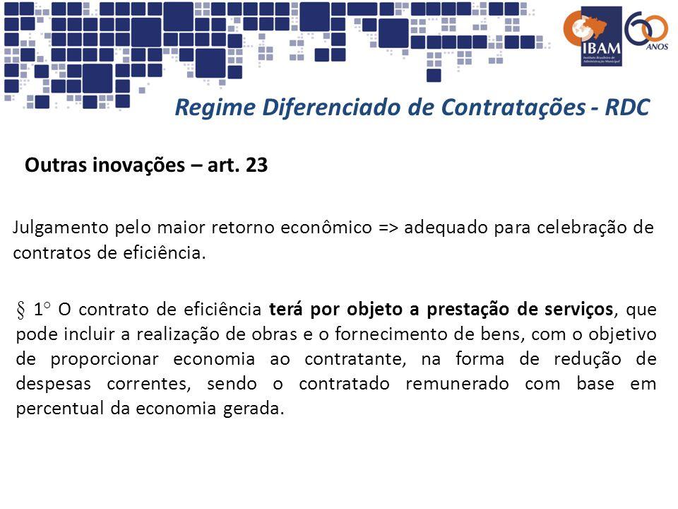 Regime Diferenciado de Contratações - RDC Outras inovações – art. 23 Julgamento pelo maior retorno econômico => adequado para celebração de contratos