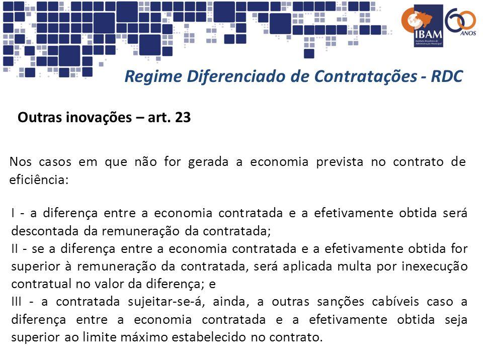 Regime Diferenciado de Contratações - RDC Outras inovações – art. 23 I - a diferença entre a economia contratada e a efetivamente obtida será desconta