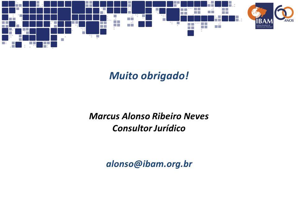Muito obrigado! Marcus Alonso Ribeiro Neves Consultor Jurídico alonso@ibam.org.br