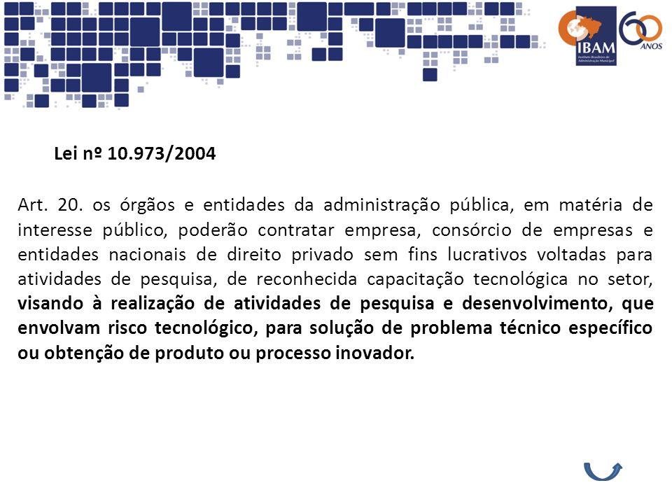 Lei nº 10.973/2004 Art. 20. os órgãos e entidades da administração pública, em matéria de interesse público, poderão contratar empresa, consórcio de e