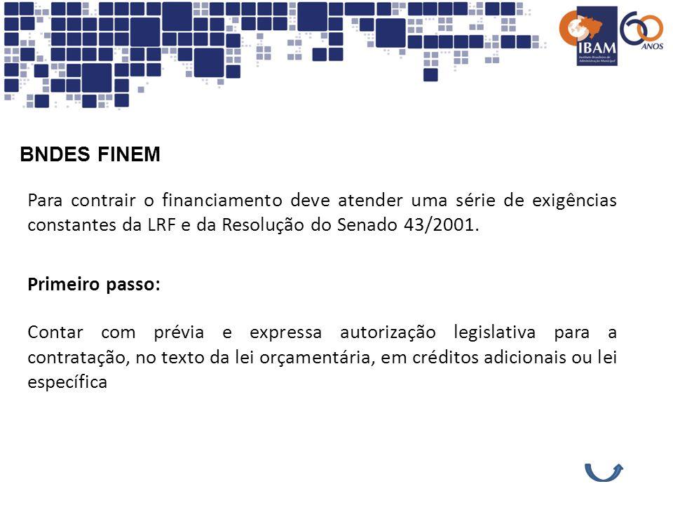 BNDES FINEM Para contrair o financiamento deve atender uma série de exigências constantes da LRF e da Resolução do Senado 43/2001. Contar com prévia e