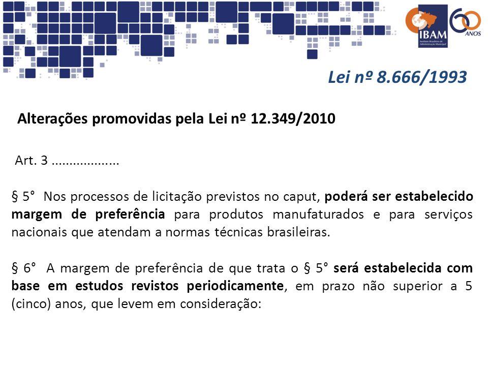 Lei nº 8.666/1993 Alterações promovidas pela Lei nº 12.349/2010 Art. 3................... § 5° Nos processos de licitação previstos no caput, poderá s