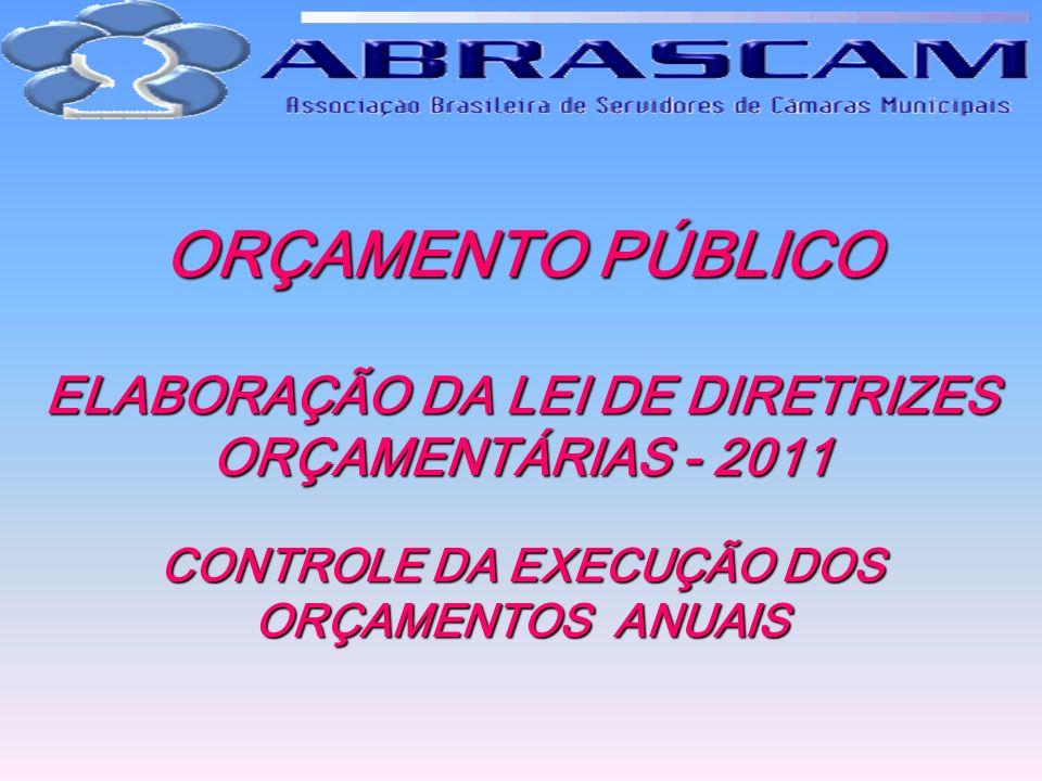 ORÇAMENTO PÚBLICO ELABORAÇÃO DA LEI DE DIRETRIZES ORÇAMENTÁRIAS - 2011 CONTROLE DA EXECUÇÃO DOS ORÇAMENTOS ANUAIS