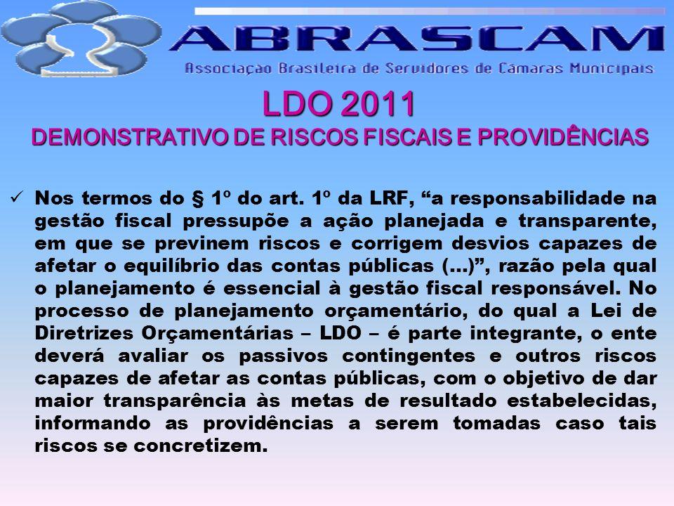 LDO 2011 DEMONSTRATIVO DE RISCOS FISCAIS E PROVIDÊNCIAS LDO 2011 DEMONSTRATIVO DE RISCOS FISCAIS E PROVIDÊNCIAS Nos termos do § 1º do art. 1º da LRF,