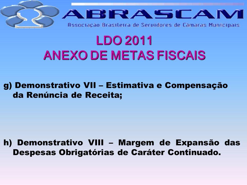 LDO 2011 ANEXO DE METAS FISCAIS g) Demonstrativo VII – Estimativa e Compensação da Renúncia de Receita; h) Demonstrativo VIII – Margem de Expansão das