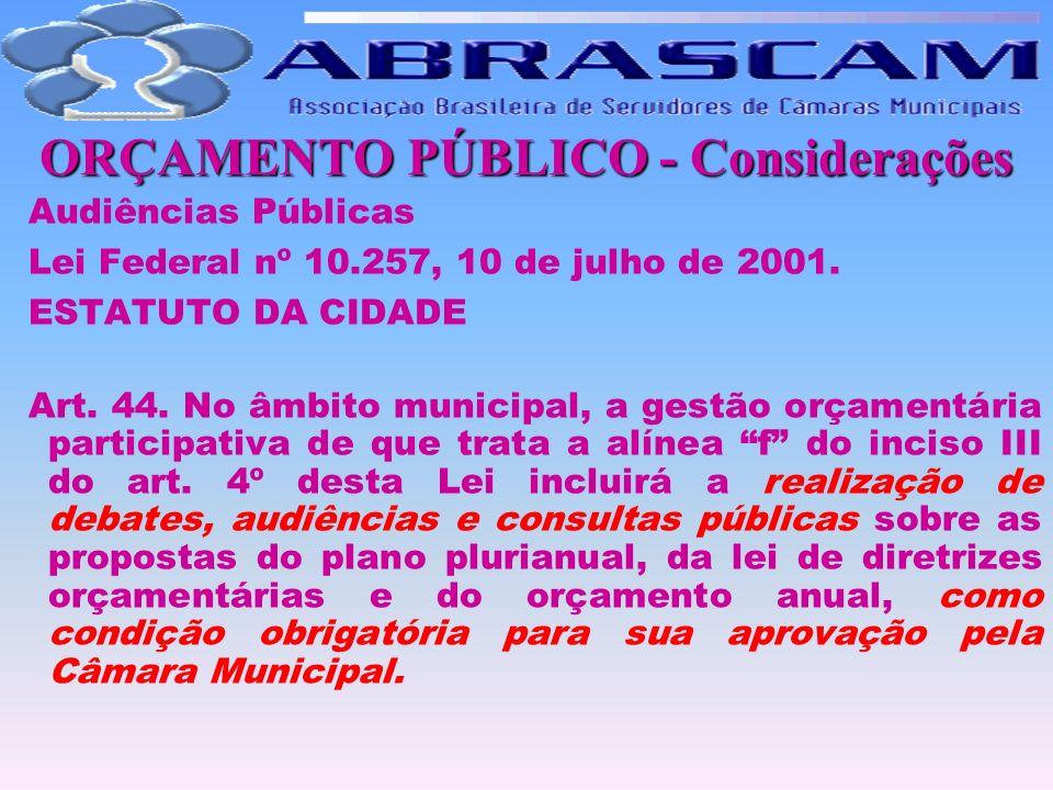 ORÇAMENTO PÚBLICO - Considerações Audiências Públicas Lei Federal nº 10.257, 10 de julho de 2001. ESTATUTO DA CIDADE Art. 44. No âmbito municipal, a g