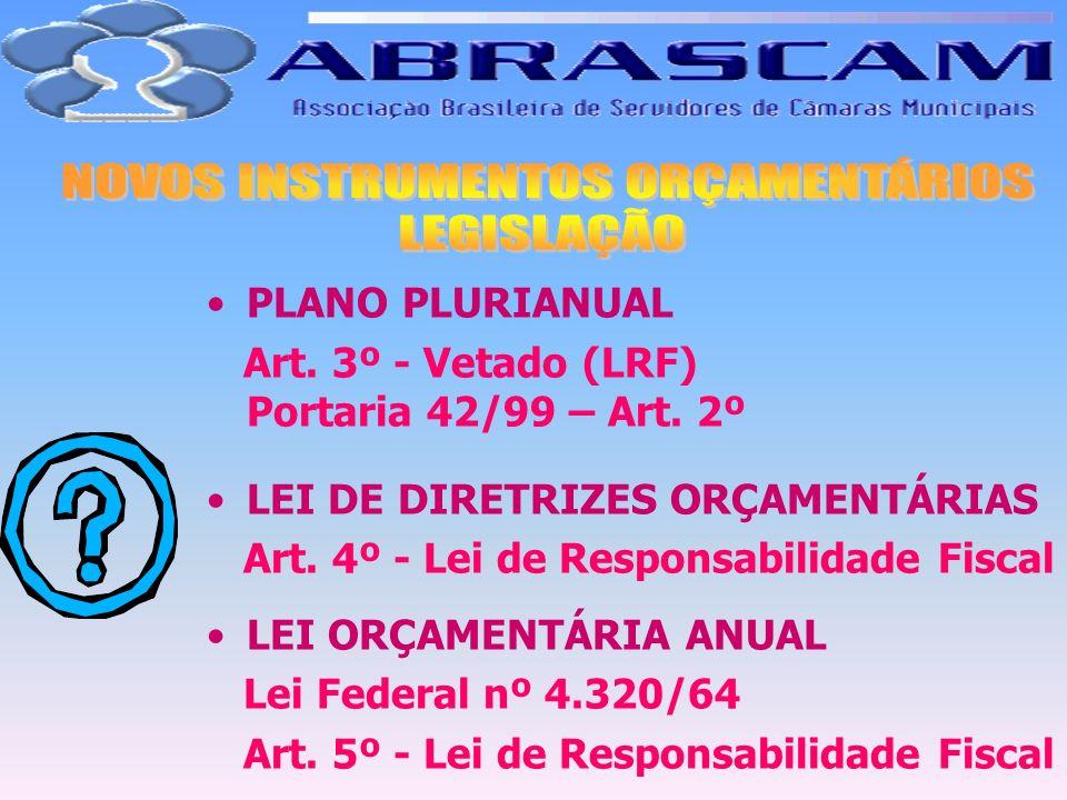 PLANO PLURIANUAL Art. 3º - Vetado (LRF) Portaria 42/99 – Art. 2º LEI DE DIRETRIZES ORÇAMENTÁRIAS Art. 4º - Lei de Responsabilidade Fiscal LEI ORÇAMENT