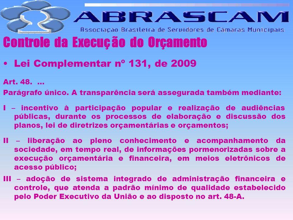 Controle da Execuç ão do Orçamento Lei Complementar nº 131, de 2009 Art. 48.... Parágrafo único. A transparência será assegurada também mediante: I –